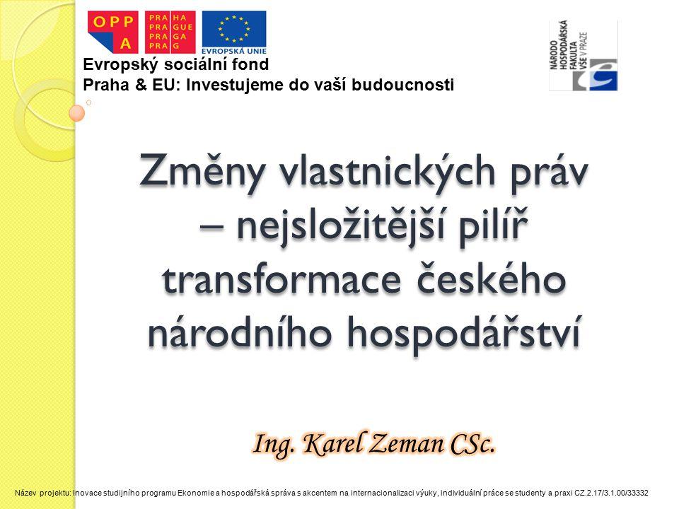 Změny vlastnických práv – nejsložitější pilíř transformace českého národního hospodářství Evropský sociální fond Praha & EU: Investujeme do vaší budou