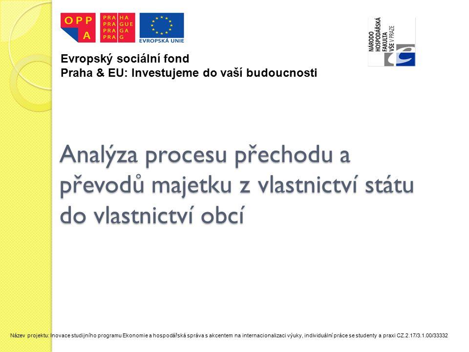 Analýza procesu přechodu a převodů majetku z vlastnictví státu do vlastnictví obcí Evropský sociální fond Praha & EU: Investujeme do vaší budoucnosti