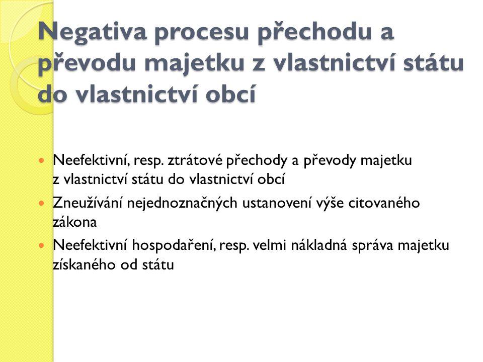 Negativa procesu přechodu a převodu majetku z vlastnictví státu do vlastnictví obcí Neefektivní, resp. ztrátové přechody a převody majetku z vlastnict