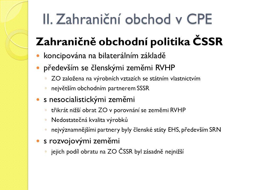 II. Zahraniční obchod v CPE Zahraničně obchodní politika ČSSR koncipována na bilaterálním základě především se členskými zeměmi RVHP ◦ ZO založena na