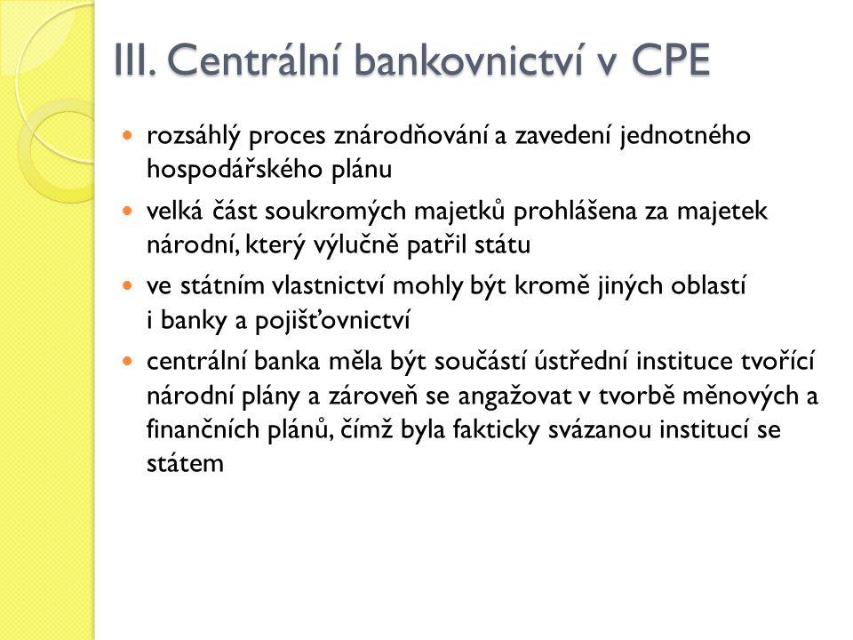 III. Centrální bankovnictví v CPE rozsáhlý proces znárodňování a zavedení jednotného hospodářského plánu velká část soukromých majetků prohlášena za m