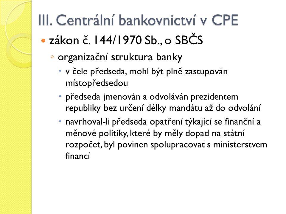 III. Centrální bankovnictví v CPE zákon č. 144/1970 Sb., o SBČS ◦ organizační struktura banky  v čele předseda, mohl být plně zastupován místopředsed