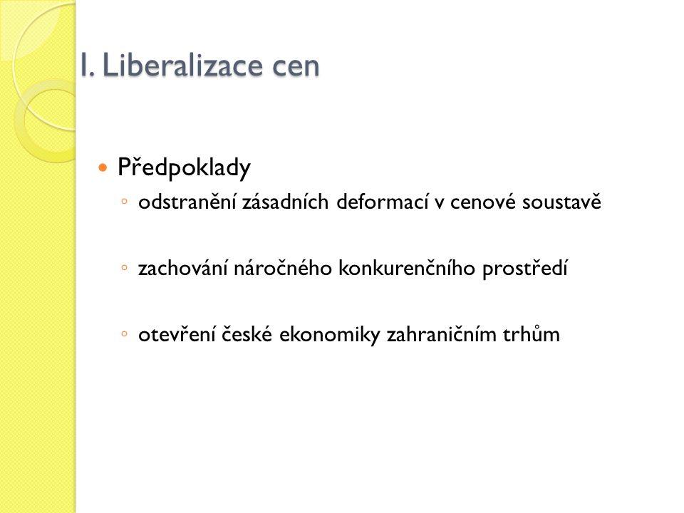 I. Liberalizace cen Předpoklady ◦ odstranění zásadních deformací v cenové soustavě ◦ zachování náročného konkurenčního prostředí ◦ otevření české ekon