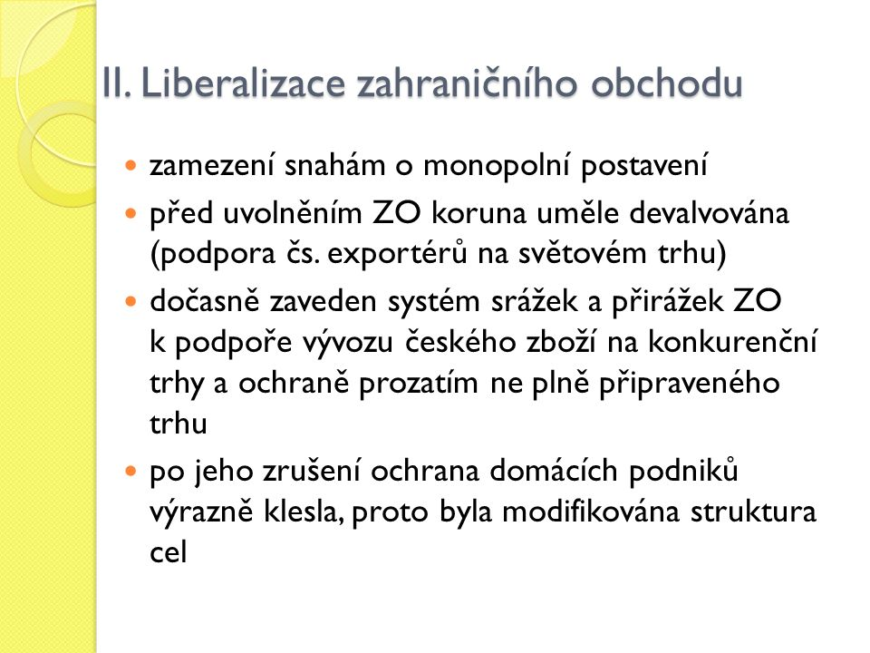 II. Liberalizace zahraničního obchodu zamezení snahám o monopolní postavení před uvolněním ZO koruna uměle devalvována (podpora čs. exportérů na světo