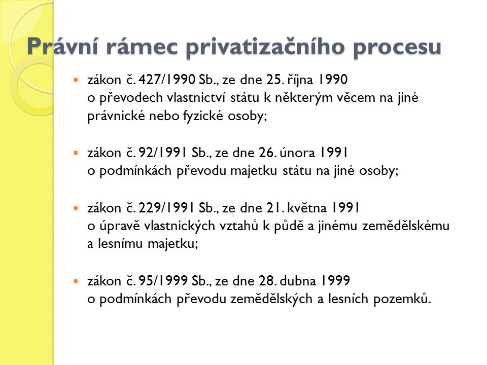 Právní rámec privatizačního procesu zákon č. 427/1990 Sb., ze dne 25. října 1990 o převodech vlastnictví státu k některým věcem na jiné právnické nebo