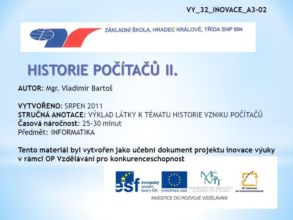 VY_32_INOVACE_A3-02 HISTORIE POČÍTAČŮ II. AUTOR: Mgr.