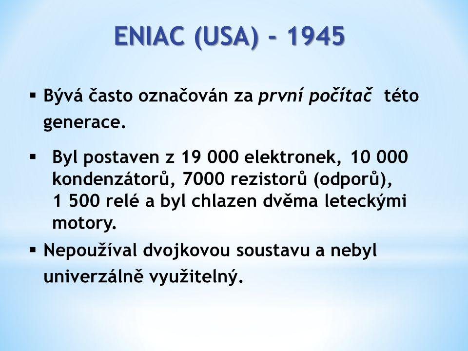 ENIAC (USA) - 1945  Bývá často označován za první počítač této generace.