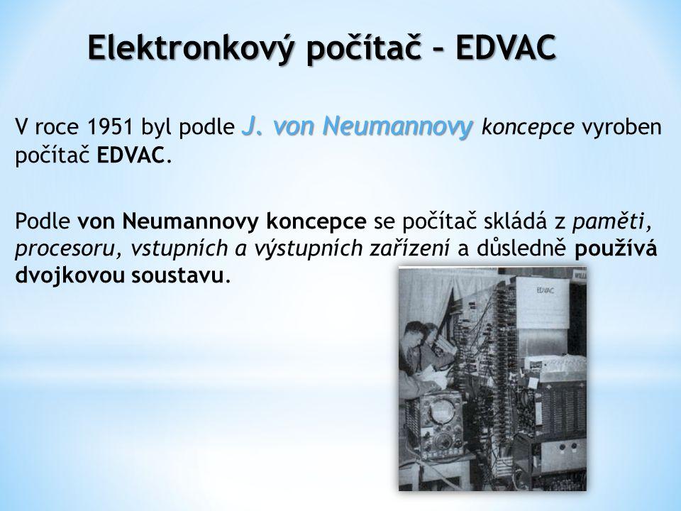 Elektronkový počítač – EDVAC J. von Neumannovy V roce 1951 byl podle J.