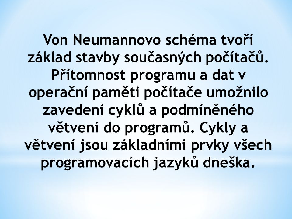 Von Neumannovo schéma tvoří základ stavby současných počítačů.