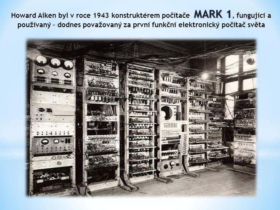 MARK 1 Howard Aiken byl v roce 1943 konstruktérem počítače MARK 1, fungující a používaný – dodnes považovaný za první funkční elektronický počítač světa