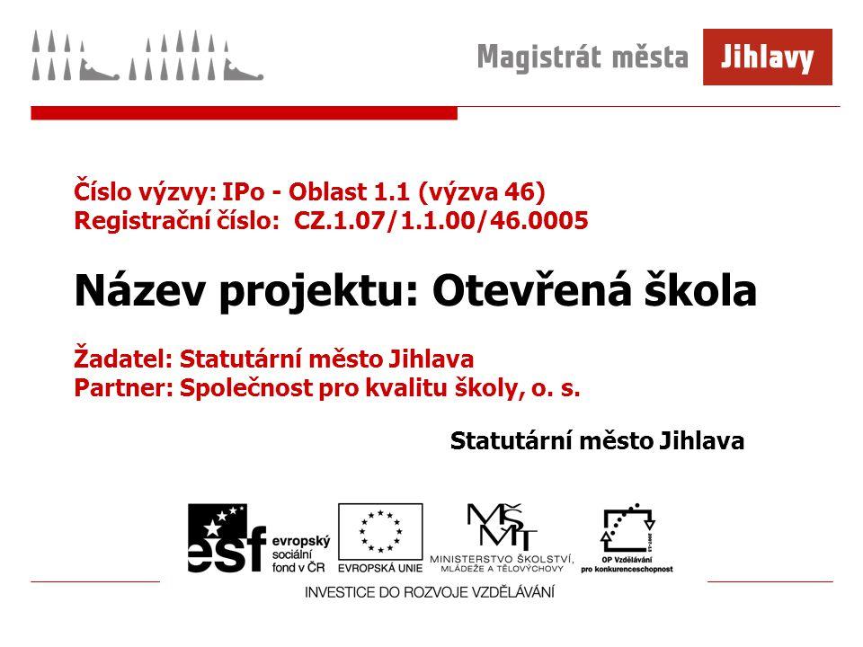 Číslo výzvy: IPo - Oblast 1.1 (výzva 46) Registrační číslo: CZ.1.07/1.1.00/46.0005 Název projektu: Otevřená škola Žadatel: Statutární město Jihlava Pa