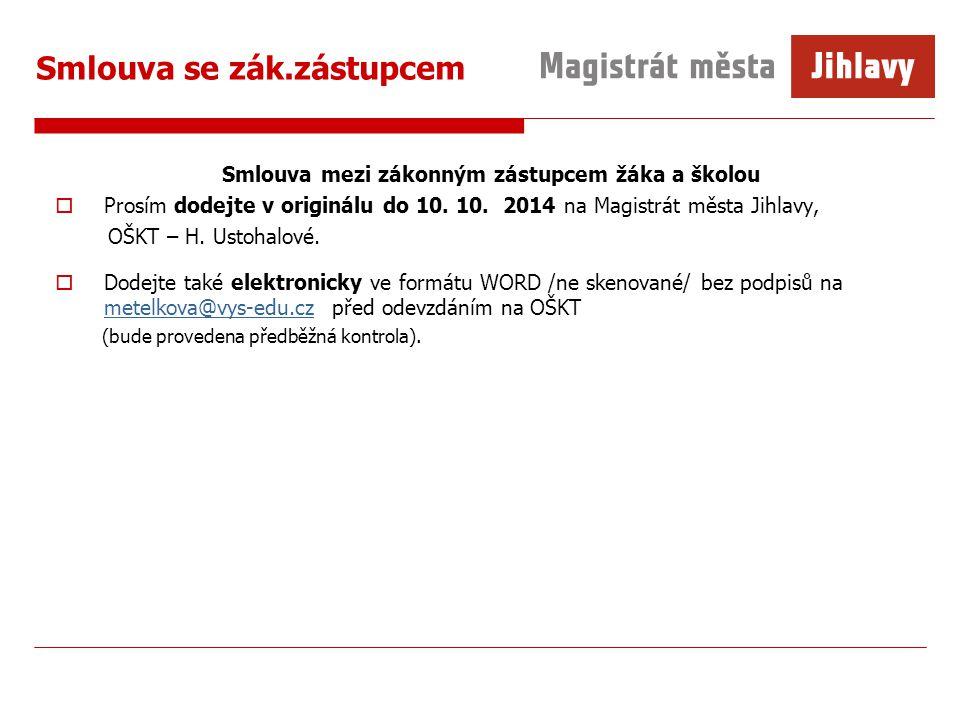 Smlouva se zák.zástupcem Smlouva mezi zákonným zástupcem žáka a školou  Prosím dodejte v originálu do 10. 10. 2014 na Magistrát města Jihlavy, OŠKT –