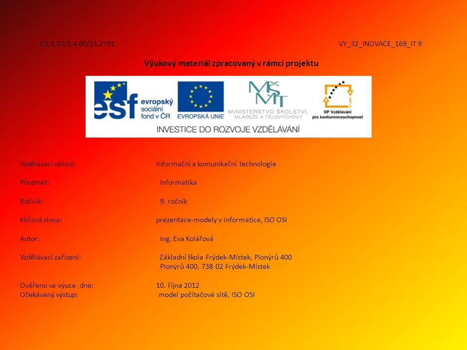 CZ.1.07/1.4.00/21.2791 VY_32_INOVACE_169_IT 9 Výukový materiál zpracovaný v rámci projektu Vzdělávací oblast: Informační a komunikační technologie Předmět:Informatika Ročník:9.