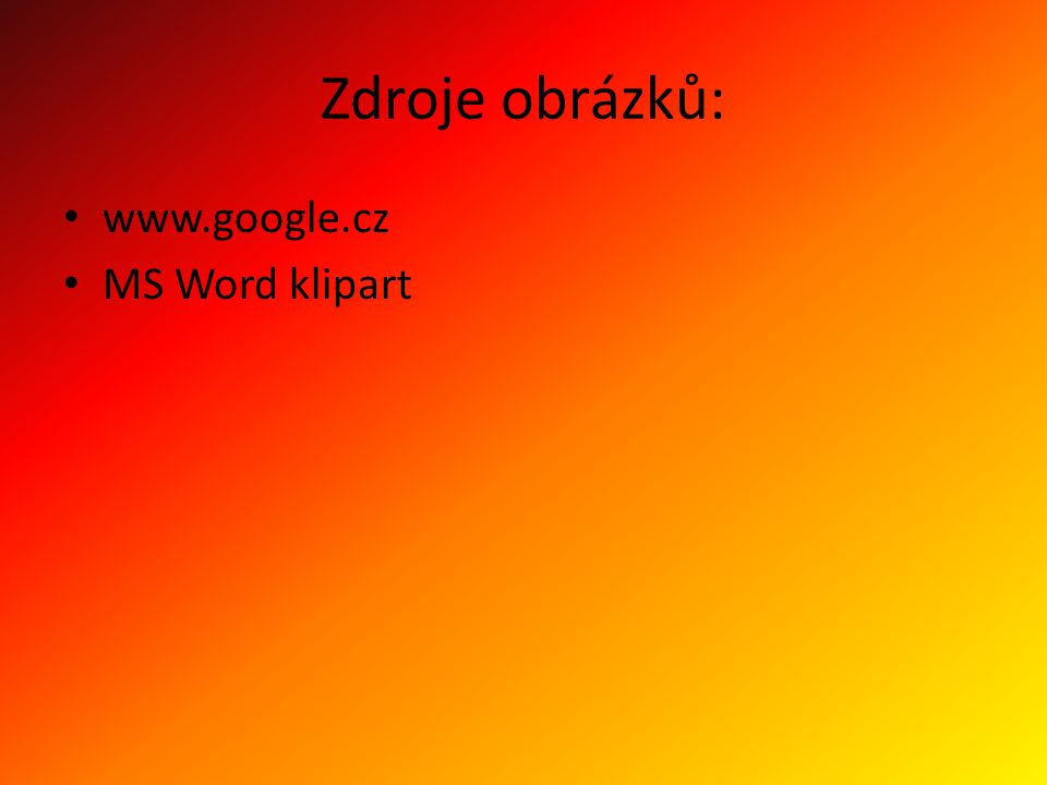 Zdroje obrázků: www.google.cz MS Word klipart