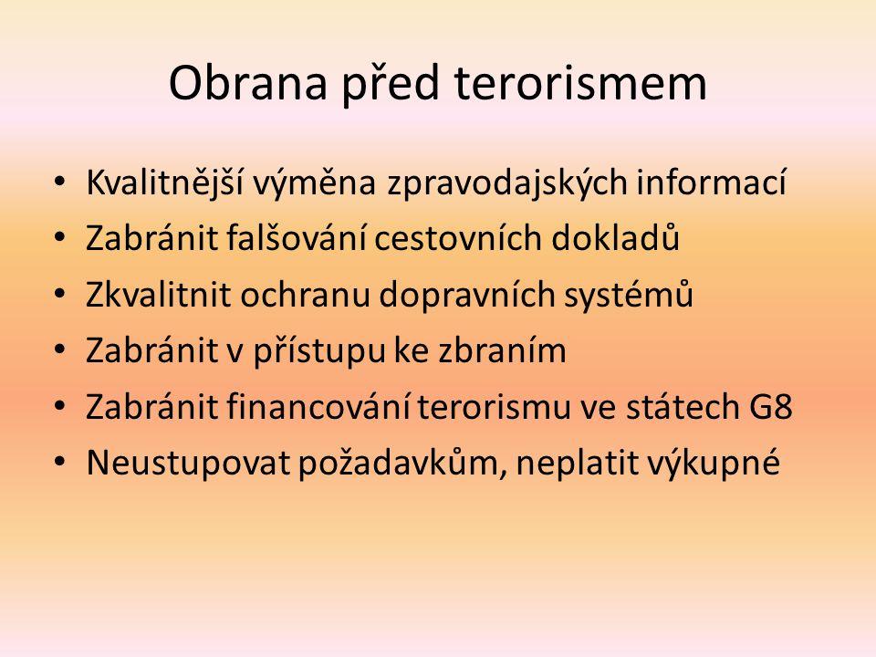 Obrana před terorismem Kvalitnější výměna zpravodajských informací Zabránit falšování cestovních dokladů Zkvalitnit ochranu dopravních systémů Zabránit v přístupu ke zbraním Zabránit financování terorismu ve státech G8 Neustupovat požadavkům, neplatit výkupné