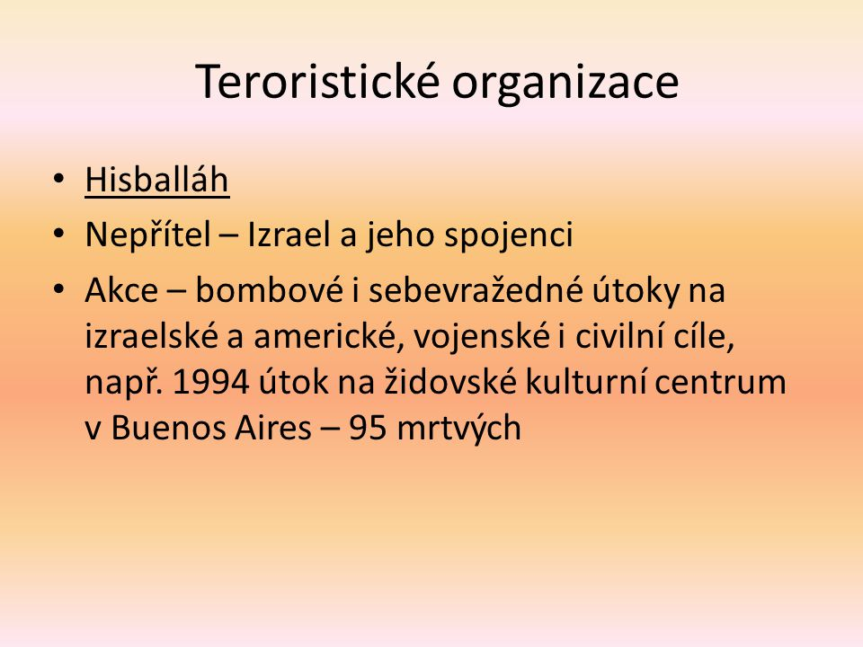 Teroristické organizace Hisballáh Nepřítel – Izrael a jeho spojenci Akce – bombové i sebevražedné útoky na izraelské a americké, vojenské i civilní cí