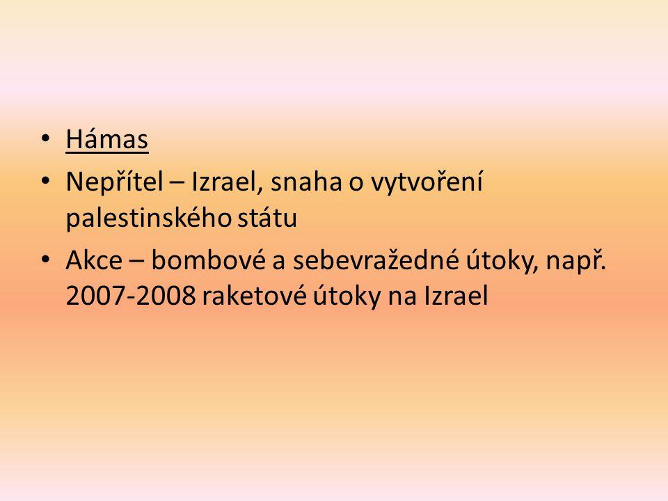 Hámas Nepřítel – Izrael, snaha o vytvoření palestinského státu Akce – bombové a sebevražedné útoky, např. 2007-2008 raketové útoky na Izrael