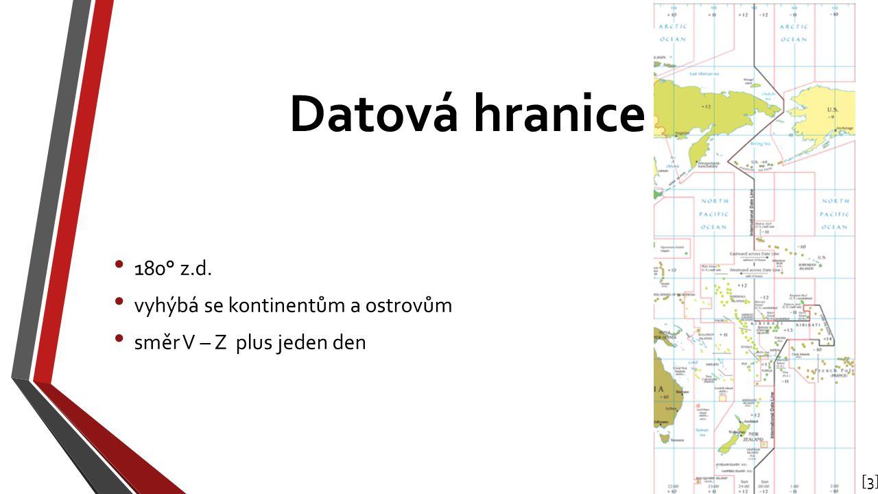 Datová hranice 180° z.d. vyhýbá se kontinentům a ostrovům směr V – Z plus jeden den [3][3]