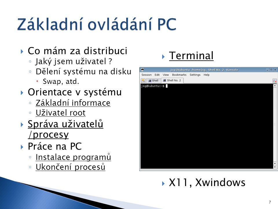  Co mám za distribuci ◦ Jaký jsem uživatel .◦ Dělení systému na disku  Swap, atd.
