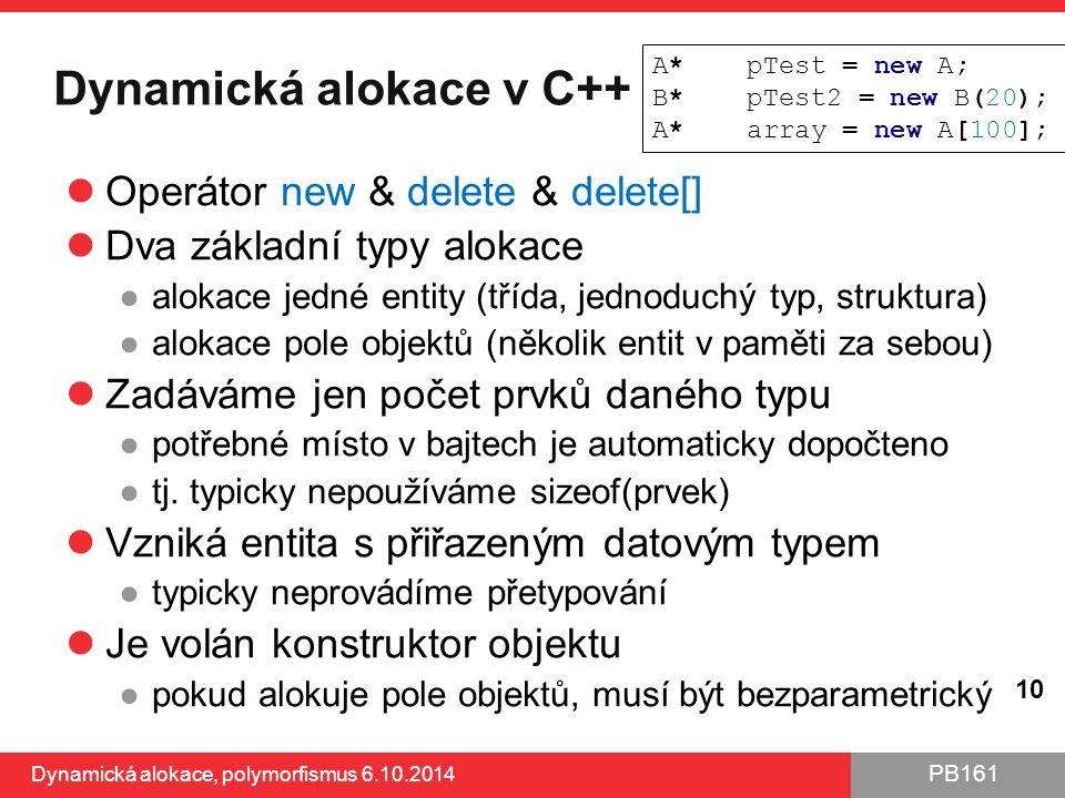 PB161 Dynamická alokace v C++ Operátor new & delete & delete[] Dva základní typy alokace ●alokace jedné entity (třída, jednoduchý typ, struktura) ●alo