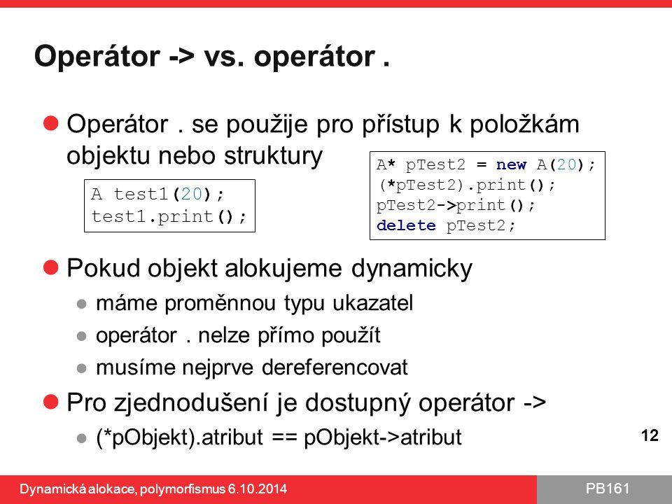 PB161 Operátor -> vs. operátor. Operátor. se použije pro přístup k položkám objektu nebo struktury Pokud objekt alokujeme dynamicky ●máme proměnnou ty