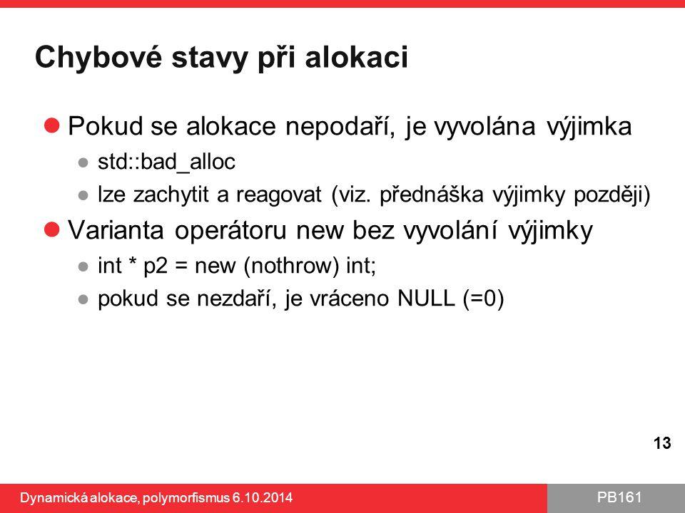PB161 Chybové stavy při alokaci Pokud se alokace nepodaří, je vyvolána výjimka ●std::bad_alloc ●lze zachytit a reagovat (viz. přednáška výjimky pozděj