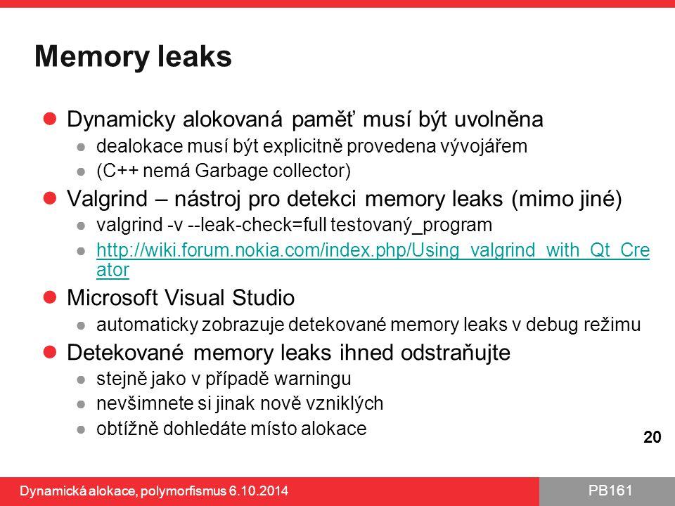 PB161 Memory leaks Dynamicky alokovaná paměť musí být uvolněna ●dealokace musí být explicitně provedena vývojářem ●(C++ nemá Garbage collector) Valgri