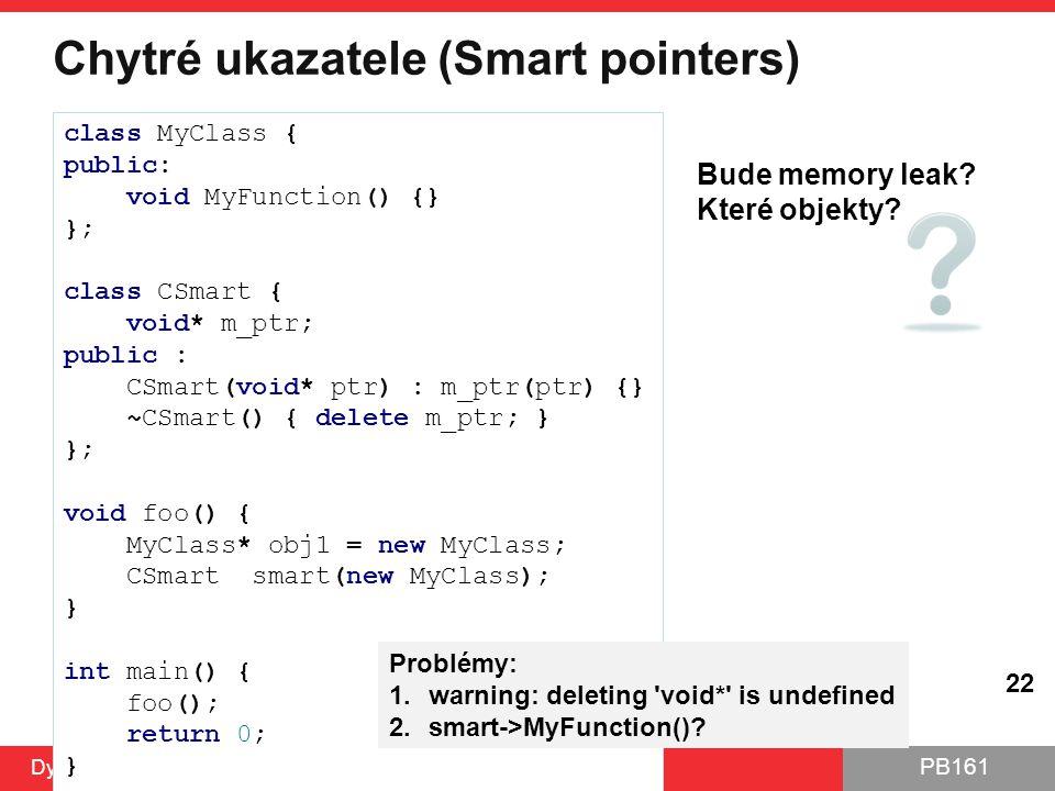 PB161 Chytré ukazatele (Smart pointers) Dynamická alokace, polymorfismus 6.10.2014 22 class MyClass { public: void MyFunction() {} }; class CSmart { v