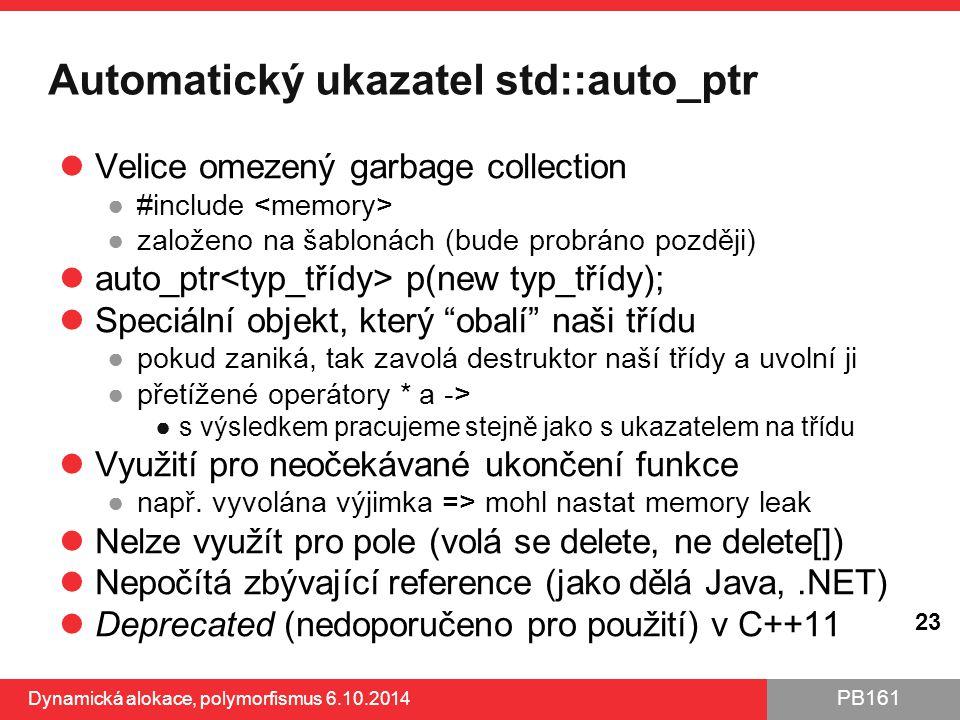 PB161 Automatický ukazatel std::auto_ptr Velice omezený garbage collection ●#include ●založeno na šablonách (bude probráno později) auto_ptr p(new typ