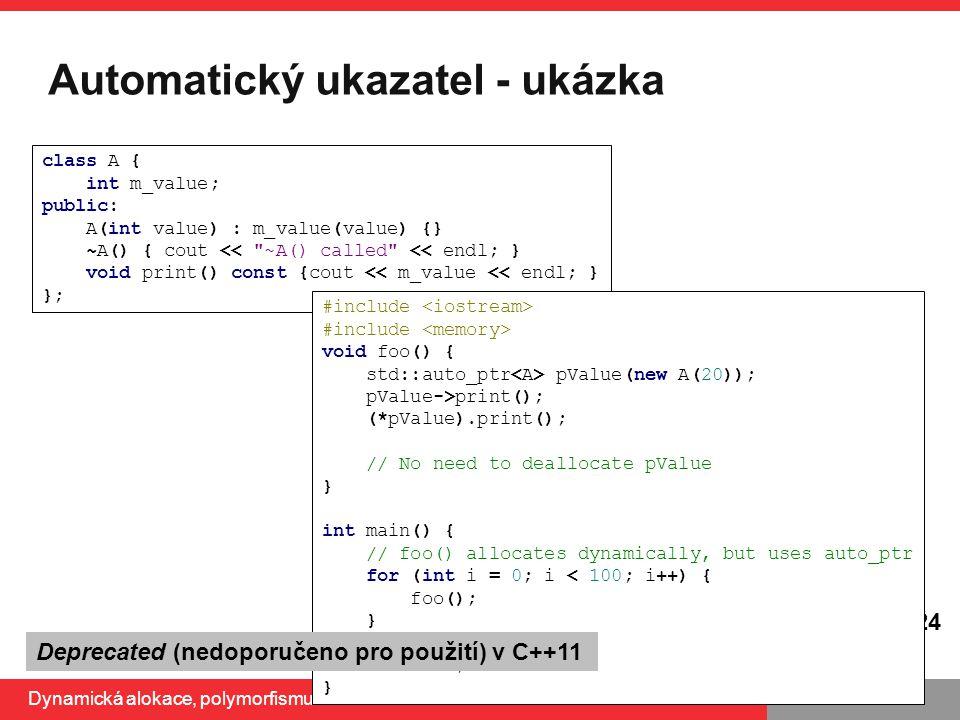PB161 Automatický ukazatel - ukázka Dynamická alokace, polymorfismus 6.10.2014 24 class A { int m_value; public: A(int value) : m_value(value) {} ~A()