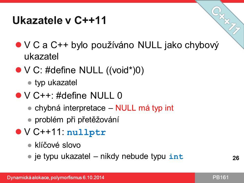 PB161 Ukazatele v C++11 V C a C++ bylo používáno NULL jako chybový ukazatel V C: #define NULL ((void*)0) ●typ ukazatel V C++: #define NULL 0 ●chybná i