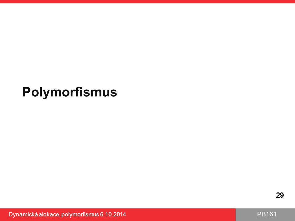 PB161 Polymorfismus 29 Dynamická alokace, polymorfismus 6.10.2014