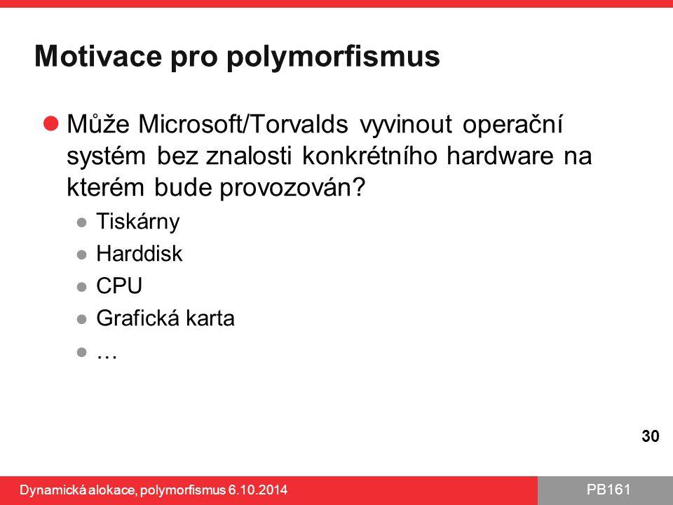 PB161 Motivace pro polymorfismus Může Microsoft/Torvalds vyvinout operační systém bez znalosti konkrétního hardware na kterém bude provozován? ●Tiskár