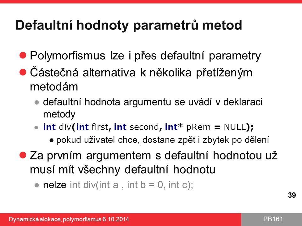 PB161 Defaultní hodnoty parametrů metod Polymorfismus lze i přes defaultní parametry Částečná alternativa k několika přetíženým metodám ●defaultní hod