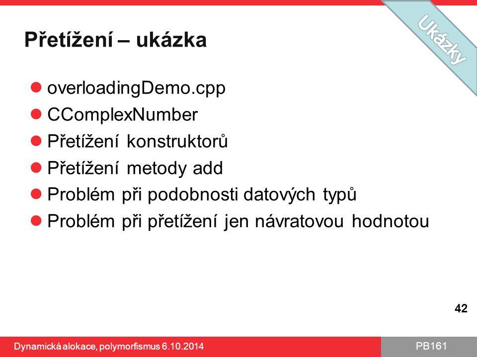 PB161 Přetížení – ukázka overloadingDemo.cpp CComplexNumber Přetížení konstruktorů Přetížení metody add Problém při podobnosti datových typů Problém p
