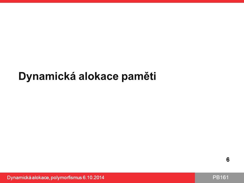 PB161 Dynamická alokace paměti 6 Dynamická alokace, polymorfismus 6.10.2014