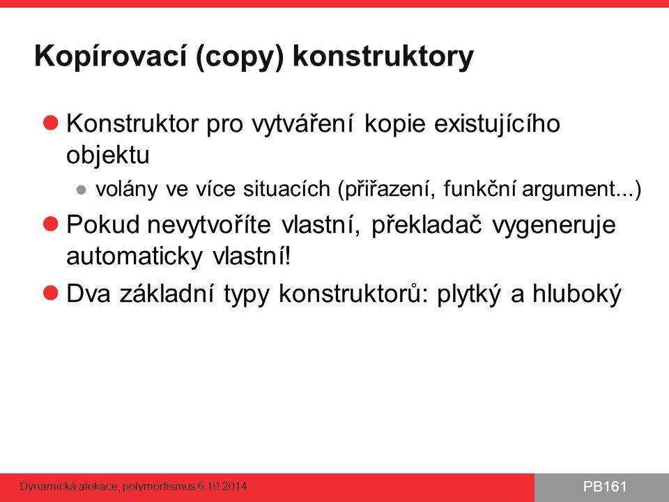 PB161 Kopírovací (copy) konstruktory Konstruktor pro vytváření kopie existujícího objektu ●volány ve více situacích (přiřazení, funkční argument...) P