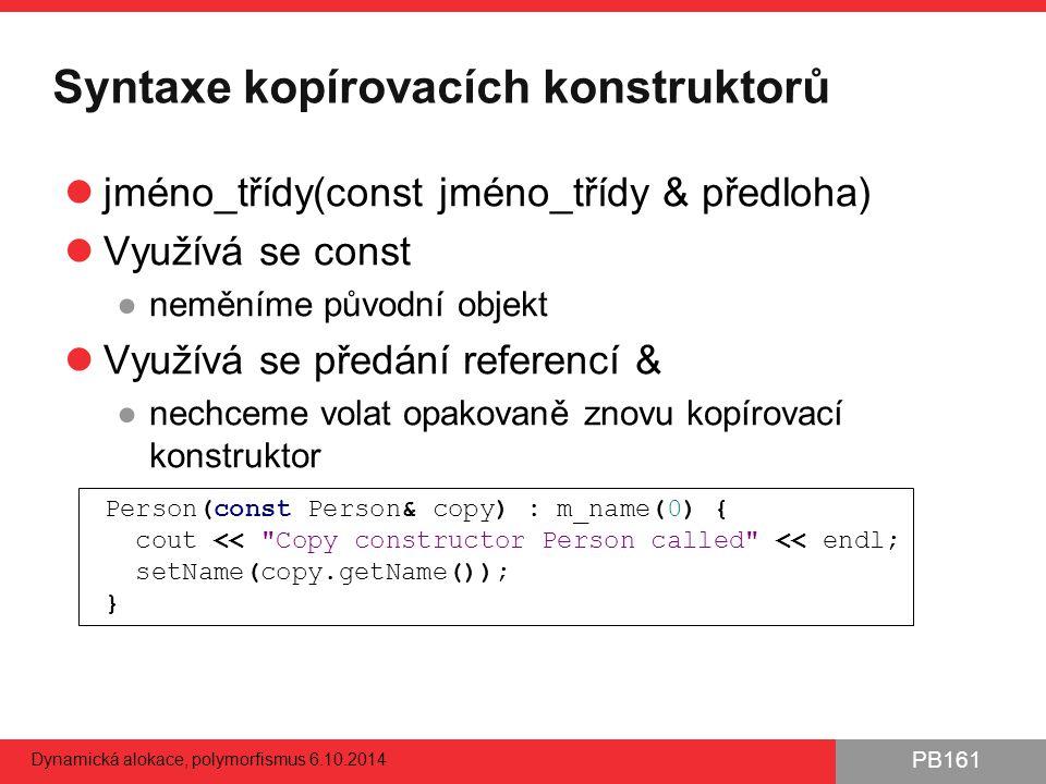 PB161 Syntaxe kopírovacích konstruktorů jméno_třídy(const jméno_třídy & předloha) Využívá se const ●neměníme původní objekt Využívá se předání referen