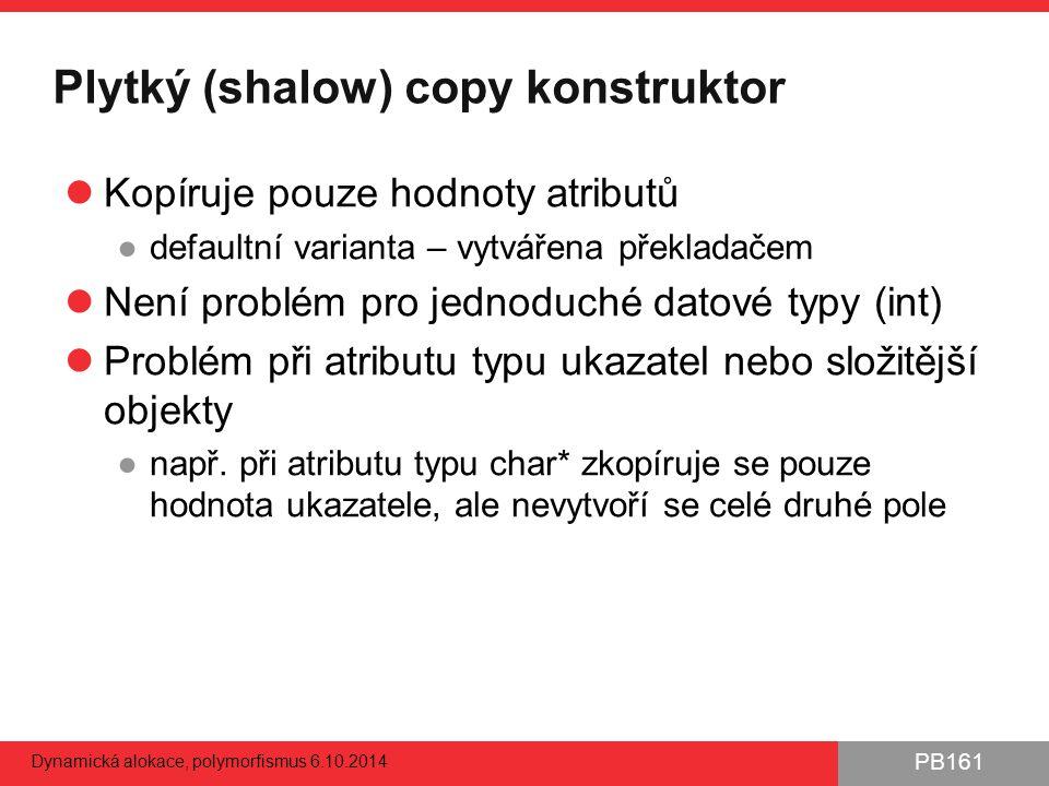 PB161 Plytký (shalow) copy konstruktor Kopíruje pouze hodnoty atributů ●defaultní varianta – vytvářena překladačem Není problém pro jednoduché datové