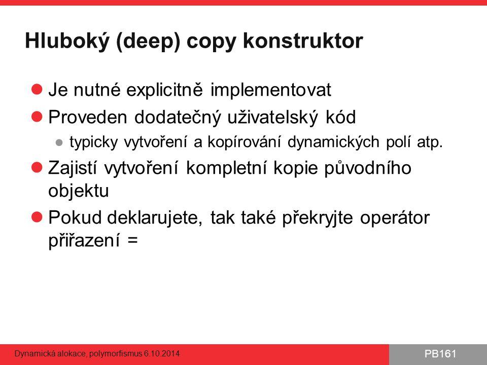 PB161 Hluboký (deep) copy konstruktor Je nutné explicitně implementovat Proveden dodatečný uživatelský kód ●typicky vytvoření a kopírování dynamických