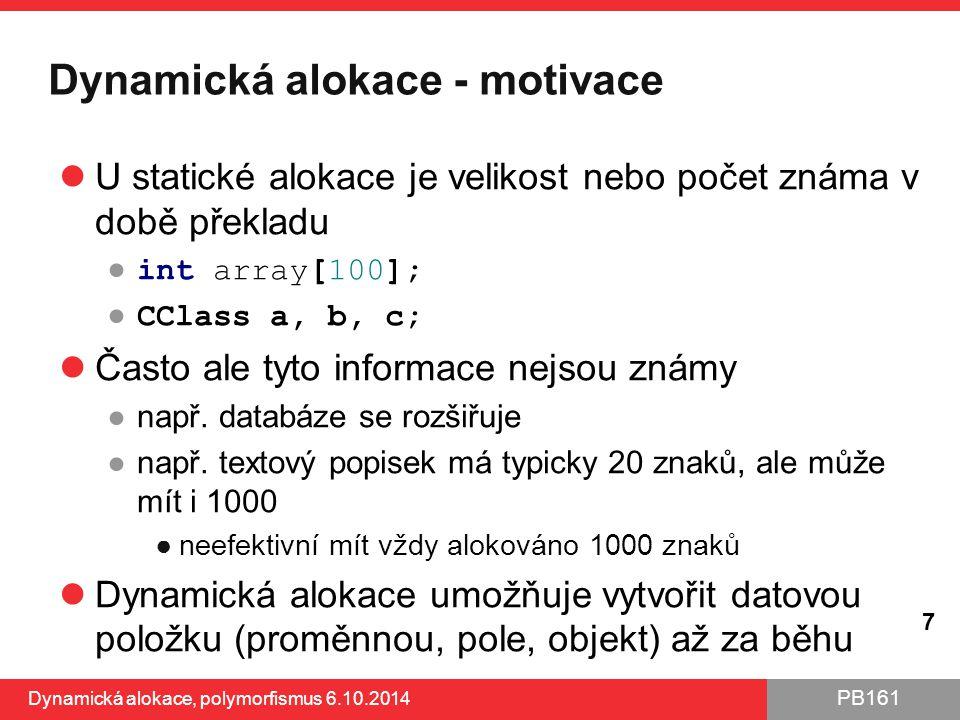 PB161 Dynamická alokace - motivace U statické alokace je velikost nebo počet známa v době překladu ● int array[100]; ● CClass a, b, c; Často ale tyto
