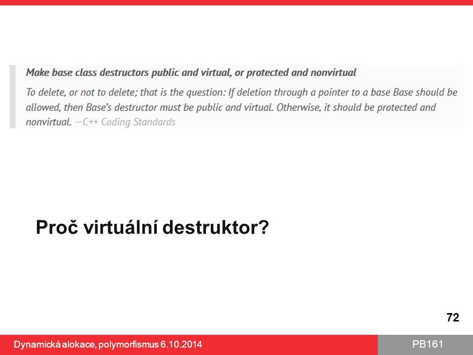 PB161 Proč virtuální destruktor? 72 Dynamická alokace, polymorfismus 6.10.2014