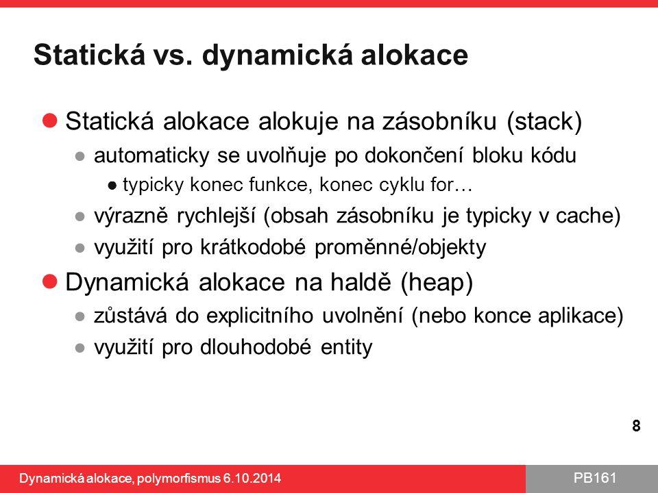 PB161 Statická vs. dynamická alokace Statická alokace alokuje na zásobníku (stack) ●automaticky se uvolňuje po dokončení bloku kódu ●typicky konec fun