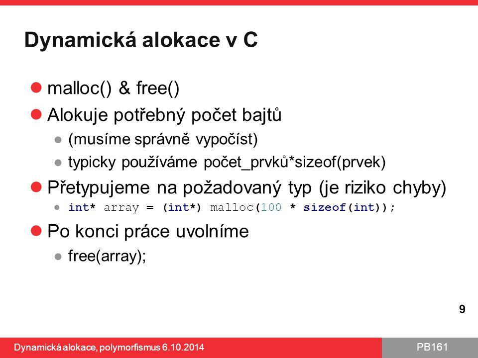 PB161 Dynamická alokace v C malloc() & free() Alokuje potřebný počet bajtů ●(musíme správně vypočíst) ●typicky používáme počet_prvků*sizeof(prvek) Pře