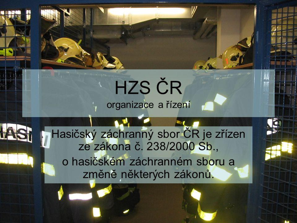 HZS ČR organizace a řízení Hasičský záchranný sbor ČR je zřízen ze zákona č. 238/2000 Sb., o hasičském záchranném sboru a změně některých zákonů.