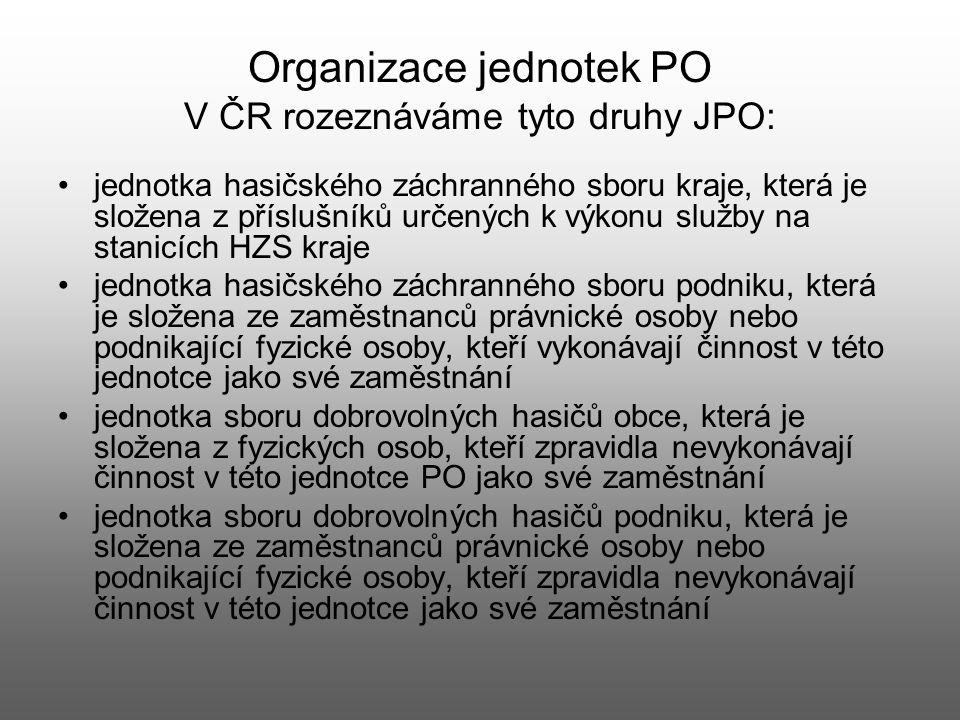 Organizace jednotek PO V ČR rozeznáváme tyto druhy JPO: jednotka hasičského záchranného sboru kraje, která je složena z příslušníků určených k výkonu