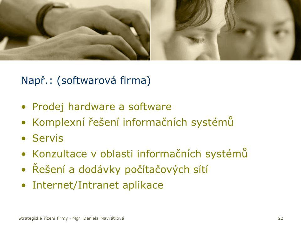 Strategické řízení firmy - Mgr. Daniela Navrátilová22 Např.: (softwarová firma) Prodej hardware a software Komplexní řešení informačních systémů Servi