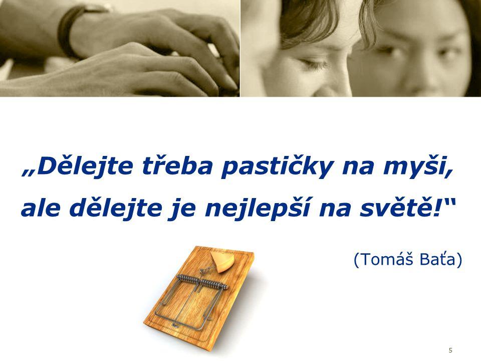 """5 """"Dělejte třeba pastičky na myši, ale dělejte je nejlepší na světě!"""" (Tomáš Baťa)"""