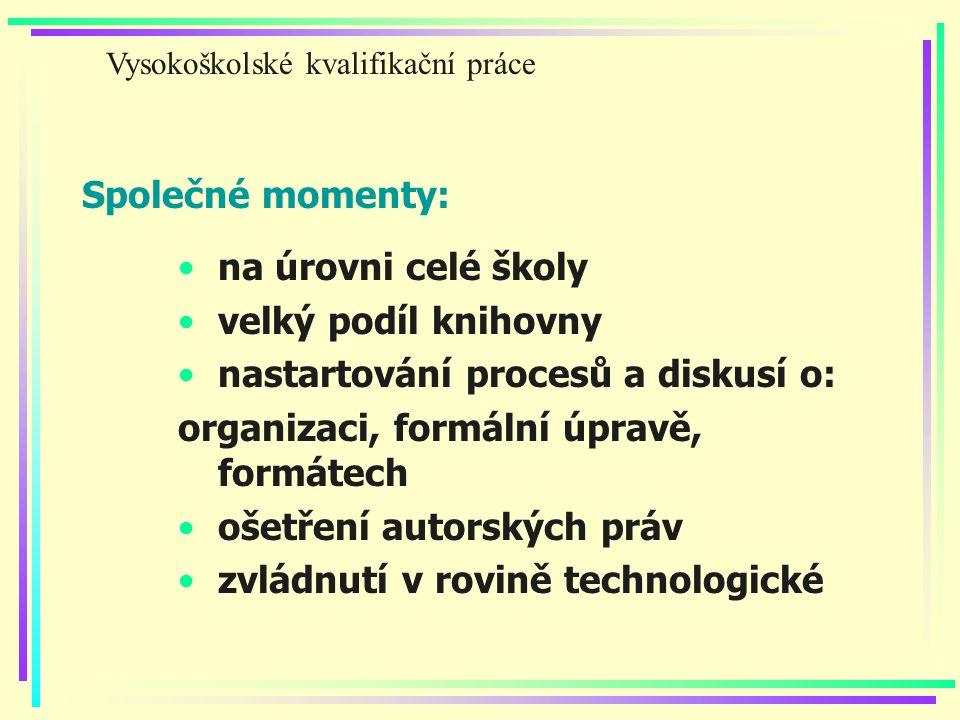 Společné momenty: na úrovni celé školy velký podíl knihovny nastartování procesů a diskusí o: organizaci, formální úpravě, formátech ošetření autorských práv zvládnutí v rovině technologické Vysokoškolské kvalifikační práce