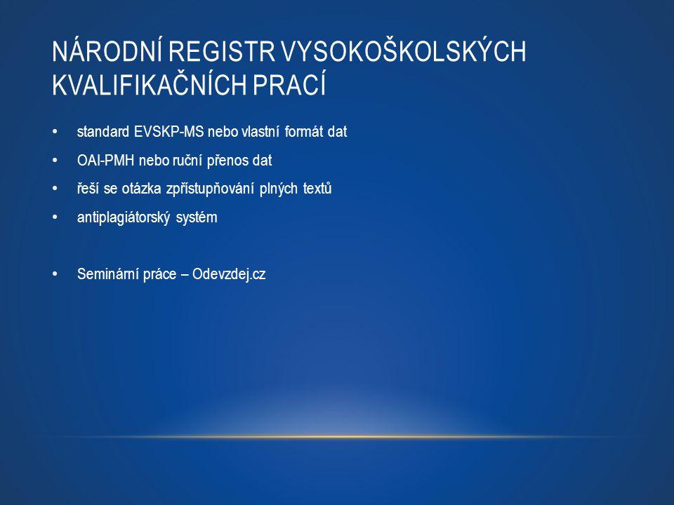 standard EVSKP-MS nebo vlastní formát dat OAI-PMH nebo ruční přenos dat řeší se otázka zpřístupňování plných textů antiplagiátorský systém Seminární p